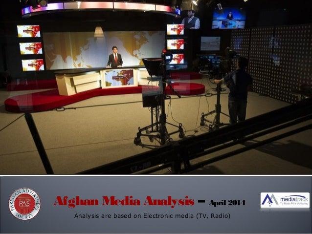 Analysis are based on Electronic media (TV, Radio) Afghan Media Analysis – April 2014