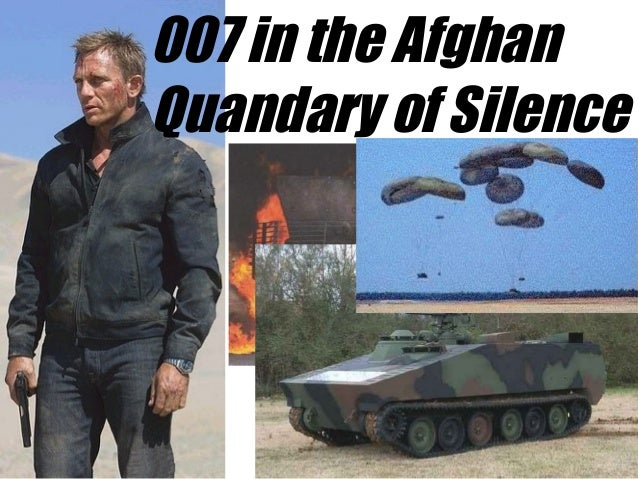 007 in the AfghanQuandary of Silence