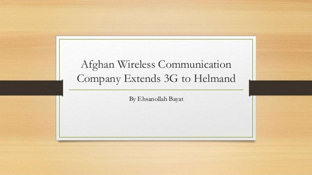 Afghan Wireless Communication Company Extends 3G to Helmand By Ehsanollah Bayat