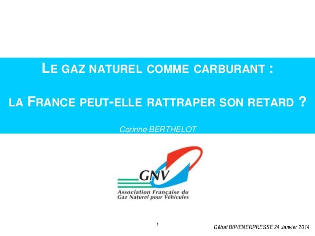 LE GAZ NATUREL COMME CARBURANT : LA  FRANCE PEUT-ELLE RATTRAPER SON RETARD ? Corinne BERTHELOT  Amsterdam, 25 November  1 ...