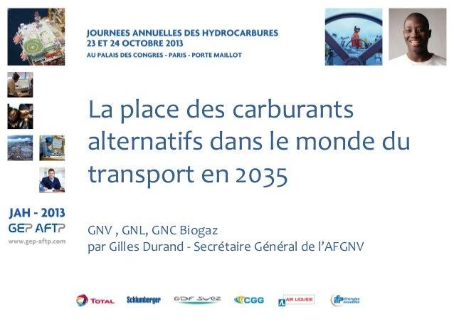 La place des carburants alternatifs dans le monde du transport en 2035 GNV , GNL, GNC Biogaz par Gilles Durand - Secrétair...