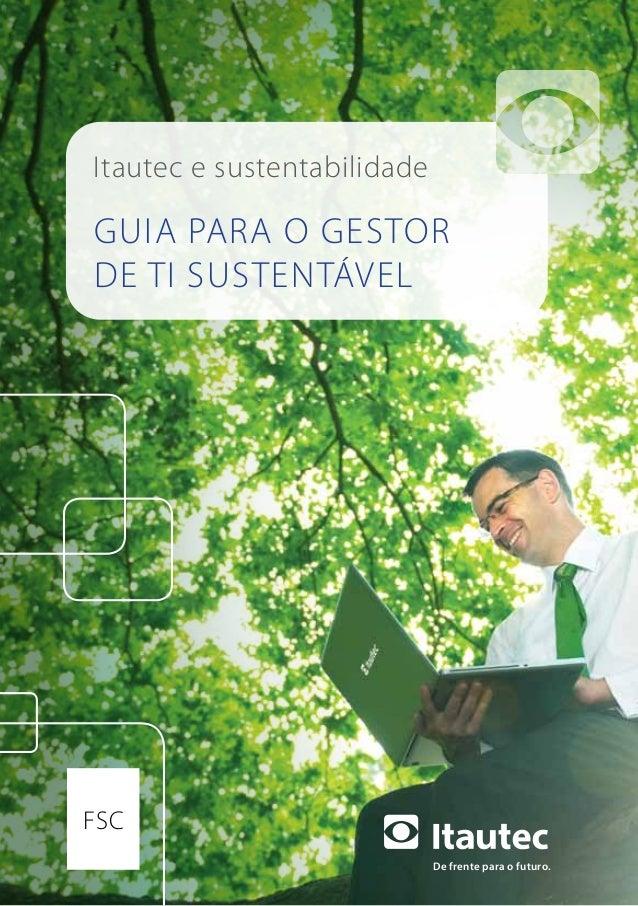 De frente para o futuro. guia para o gestor dE TI SUSTENTÁVEL Itautec e sustentabilidade FSC