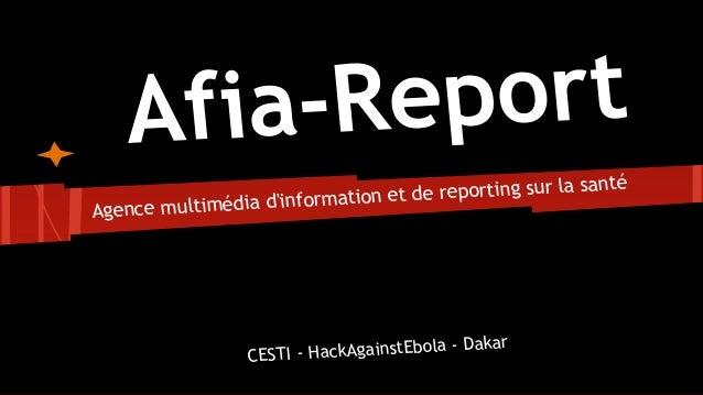 Agence multimédia d'information et de reporting sur la santé CESTI - HackAgainstEbola - Dakar Afia-Report