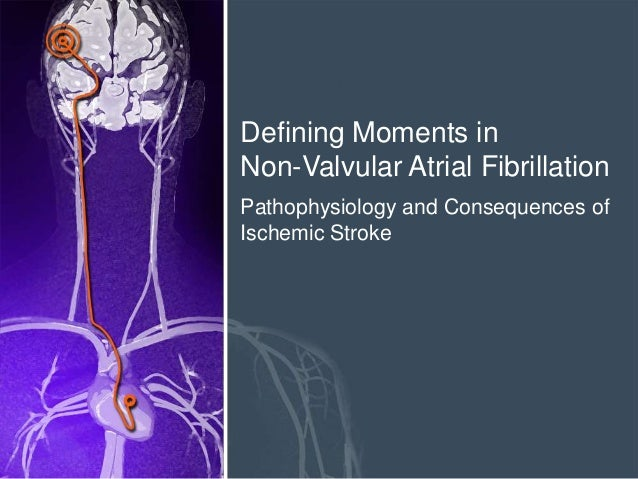 Defining Moments in Non-Valvular Atrial Fibrillation Pathophysiology and Consequences of Ischemic Stroke