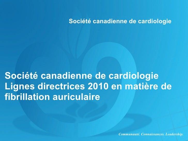 Société canadienne de cardiologie Lignes directrices2010 en matière de fibrillation auriculaire