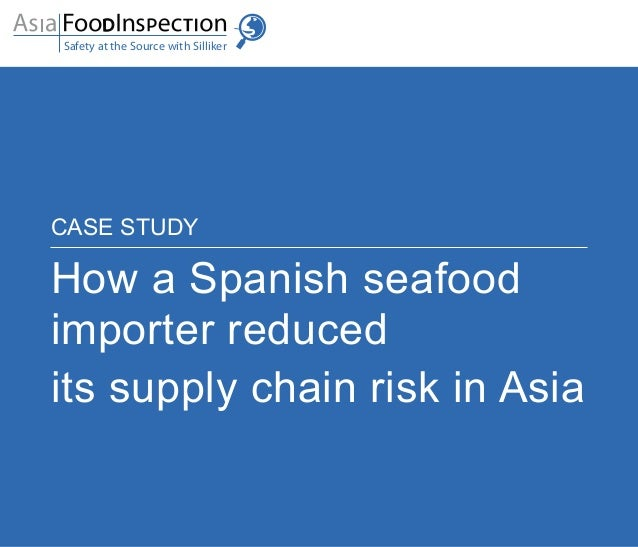 CASE STUDY How a Spanish seafood importer reduced its supply chain risk in Asia Safety at the Source with Silliker