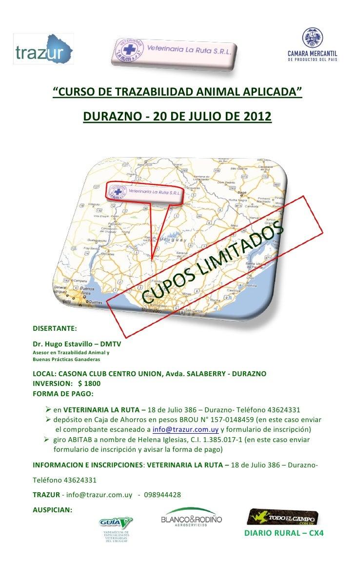 """""""CURSO DE TRAZABILIDAD ANIMAL APLICADA""""                    DURAZNO - 20 DE JULIO DE 2012DISERTANTE:Dr. Hugo Estavillo – DM..."""