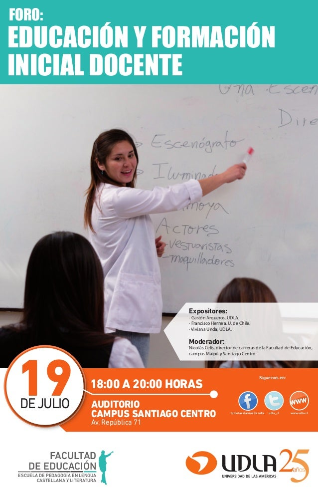 FACULTAD DE EDUCACIÓN 19DEJULIO 18:00 A 20:00 HORAS WWWWWW tumetaeslanuestra.udla udla_cl www.udla.cl EDUCACIÓN Y FORMACIÓ...