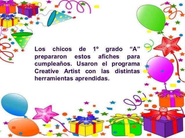 """Los chicos de 1º grado """"A""""prepararon estos afiches paracumpleaños. Usaron el programaCreative Artist con las distintasherr..."""
