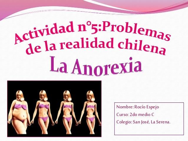 Nombre: Rocío Espejo Curso: 2do medio C Colegio: San José, La Serena.