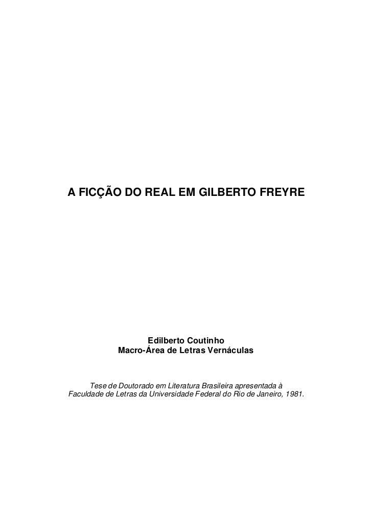 A FICÇÃO DO REAL EM GILBERTO FREYRE                    Edilberto Coutinho              Macro-Área de Letras Vernáculas    ...