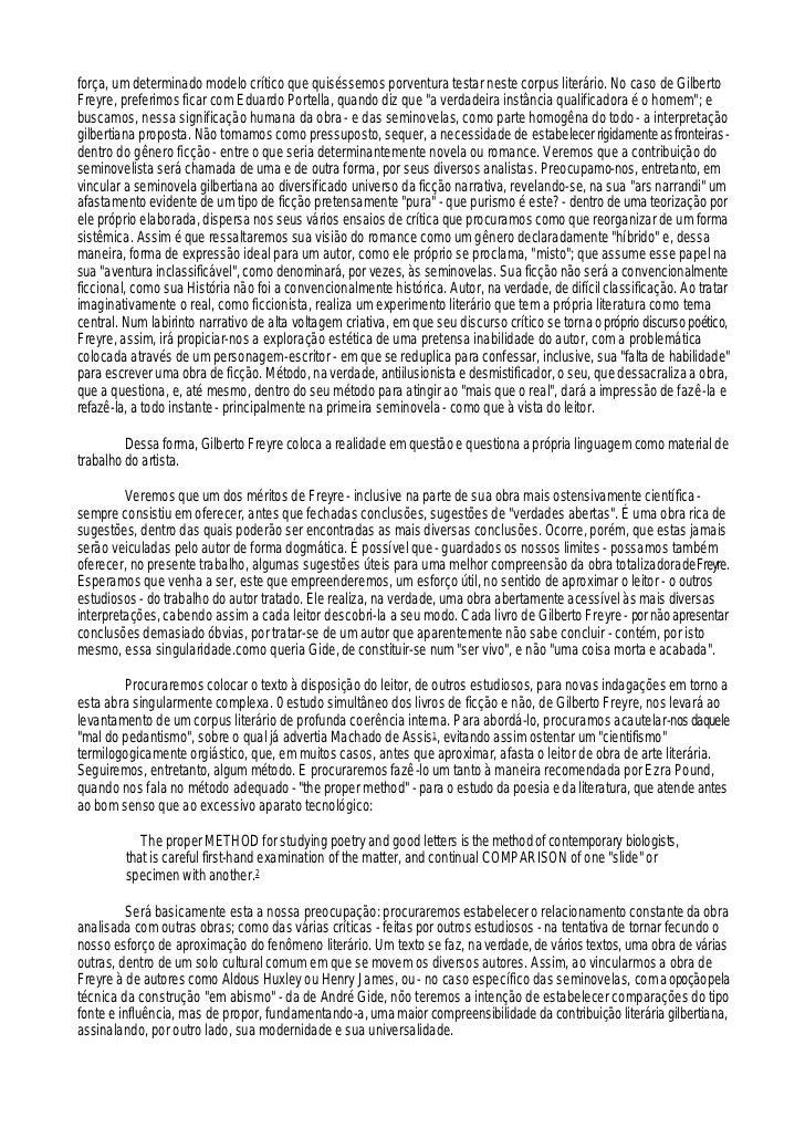 força, um determinado modelo crítico que quiséssemos porventura testar neste corpus literário. No caso de GilbertoFreyre, ...