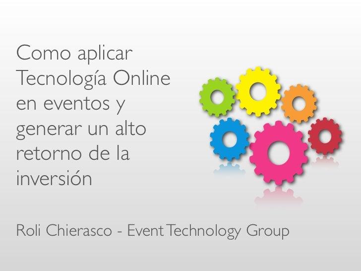 Como aplicarTecnología Onlineen eventos ygenerar un altoretorno de lainversiónRoli Chierasco - Event Technology Group