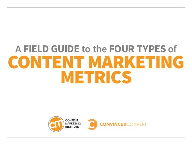 A Field Guide to the Four Types ofContent Marketing     Metrics