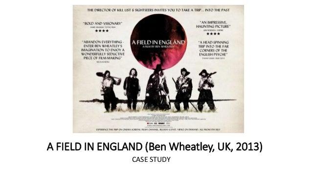 A FIELD IN ENGLAND (Ben Wheatley, UK, 2013) CASE STUDY