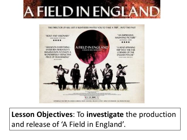Lesson Objectives: To investigate the production and release of 'A Field in England'.