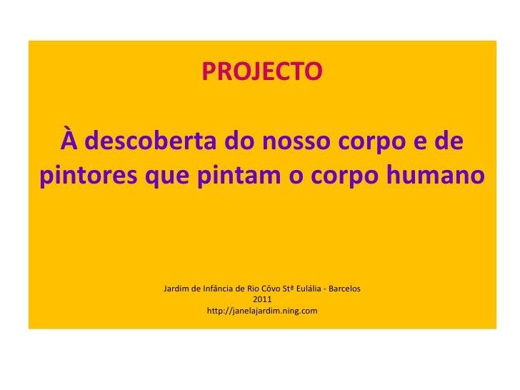 PROJECTOÀ descoberta do nosso corpo e de pintores que pintam o corpo humanoJardim de Infância de Rio Côvo Stª Eulália - Ba...