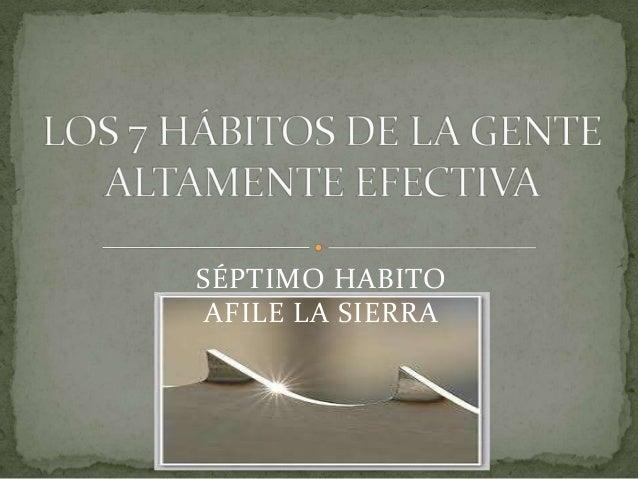 SÉPTIMO HABITO AFILE LA SIERRA