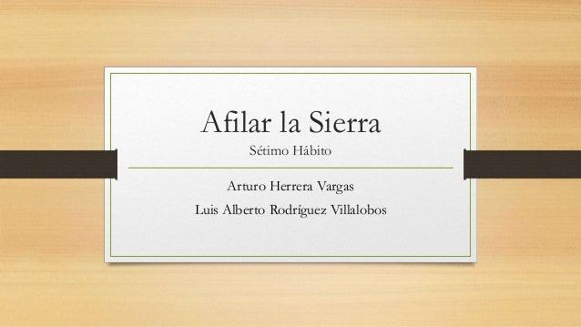 Afilar la Sierra Sétimo Hábito Arturo Herrera Vargas Luis Alberto Rodríguez Villalobos