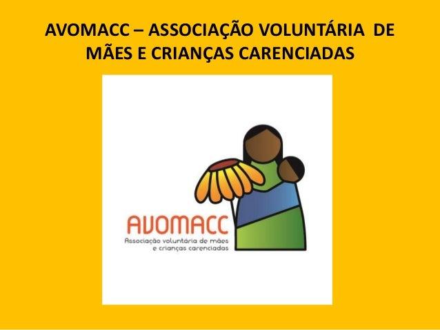 AVOMACC – ASSOCIAÇÃO VOLUNTÁRIA DE MÃES E CRIANÇAS CARENCIADAS