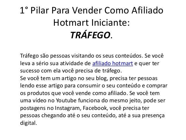 1� Pilar Para Vender Como Afiliado Hotmart Iniciante: TR�FEGO. Tr�fego s�o pessoas visitando os seus conte�dos. Se voc� le...