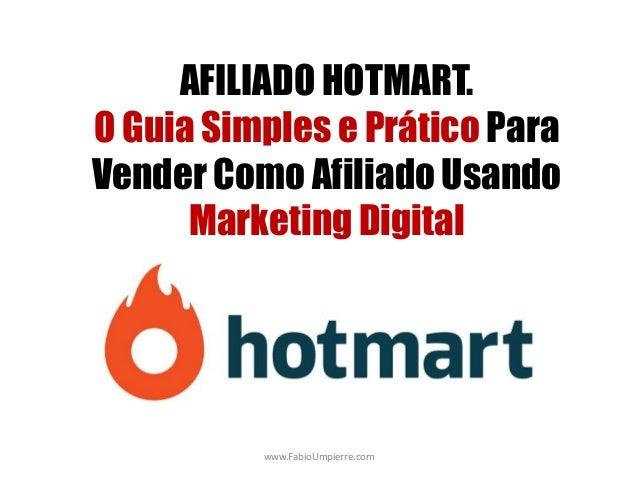 AFILIADO HOTMART. O Guia Simples e Pr�tico Para Vender Como Afiliado Usando Marketing Digital www.FabioUmpierre.com