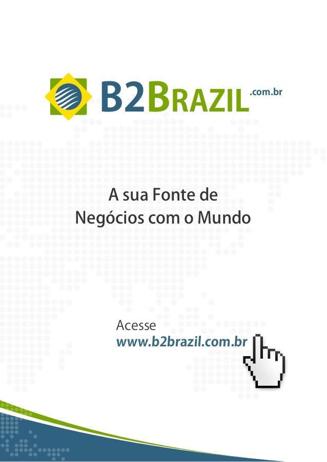 B2BRAZIL .com.br AsuaFontede NegócioscomoMundo Acesse www.b2brazil.com.br