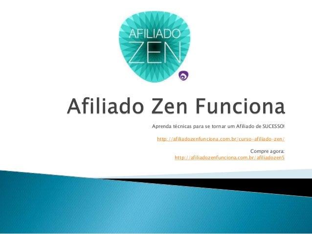 Aprenda técnicas para se tornar um Afiliado de SUCESSO! http://afiliadozenfunciona.com.br/curso-afiliado-zen/ Compre agora...