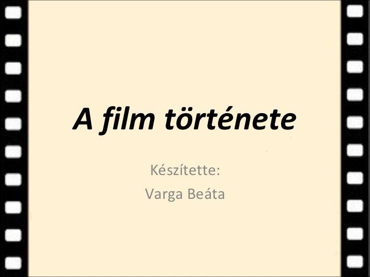 A film története      Készítette:     Varga Beáta