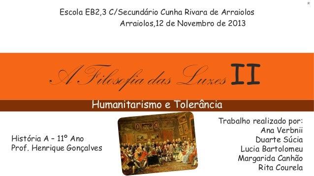 R  Escola EB2,3 C/Secundário Cunha Rivara de Arraiolos Arraiolos,12 de Novembro de 2013  A Filosofia das Luzes II Humanita...