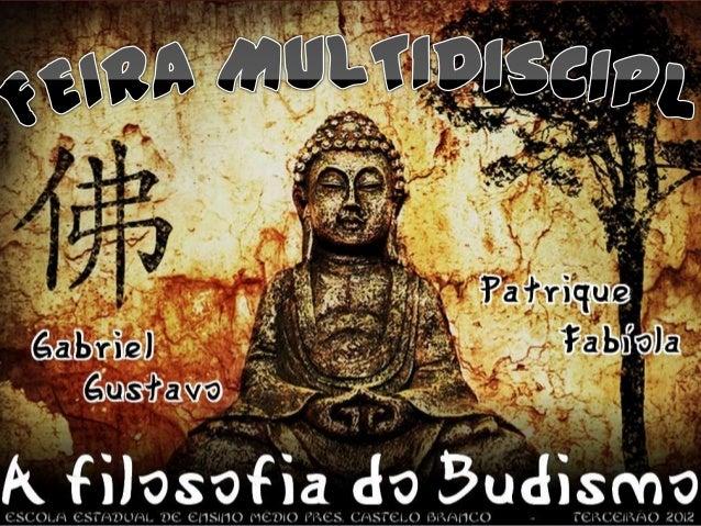 O     Budismo    Desconhecido por muitos e tido como    filosofia de vida para seus adeptos, o                   Budismo é...