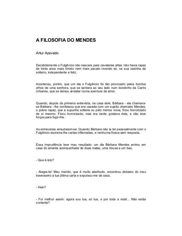 A FILOSOFIA DO MENDES Artur Azevedo Decididamente o Fulgêncio não nascera para cavalarias altas: não havia rapaz de trinta...