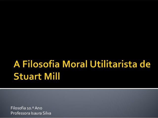 Filosofia 10.º Ano Professora Isaura Silva
