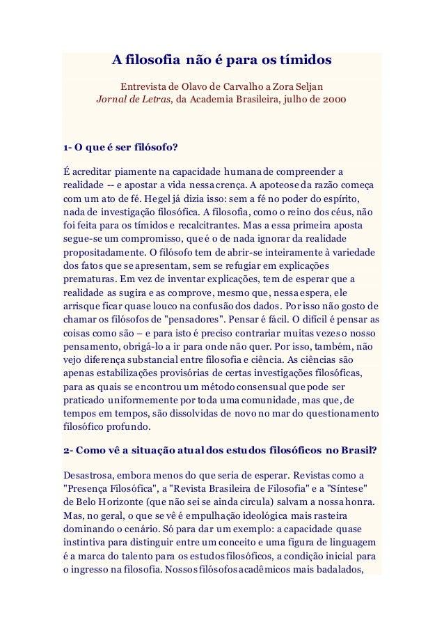 A filosofia não é para os tímidos Entrevista de Olavo de Carvalho a Zora Seljan Jornal de Letras, da Academia Brasileira, ...