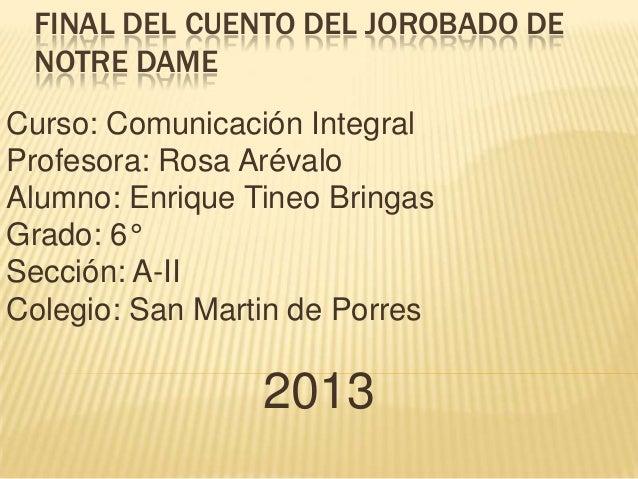 FINAL DEL CUENTO DEL JOROBADO DE NOTRE DAME Curso: Comunicación Integral Profesora: Rosa Arévalo Alumno: Enrique Tineo Bri...