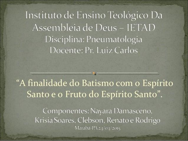 """""""A finalidade do Batismo com o Espírito Santo e o Fruto do Espírito Santo""""."""