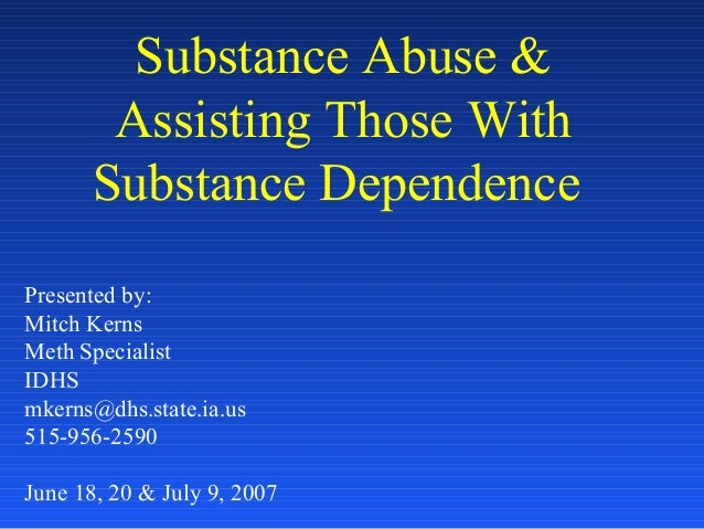 Substance Abuse &Assisting Those WithSubstance DependencePresented by:Mitch KernsMeth SpecialistIDHSmkerns@dhs.state.ia.us...