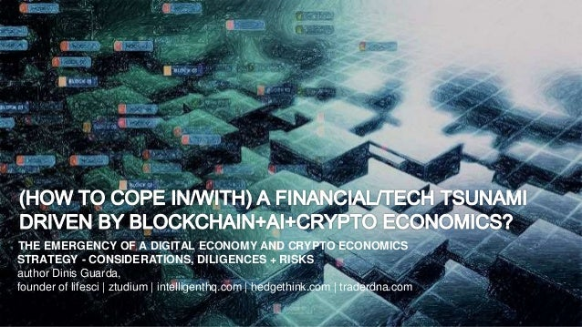 THE EMERGENCY OF A DIGITAL ECONOMY AND CRYPTO ECONOMICS STRATEGY - CONSIDERATIONS, DILIGENCES + RISKS author Dinis Guarda,...