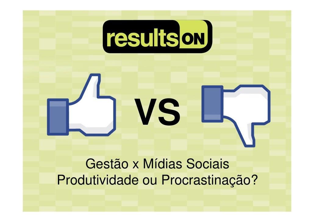 VS    Gestão x Mídias SociaisProdutividade ou Procrastinação?