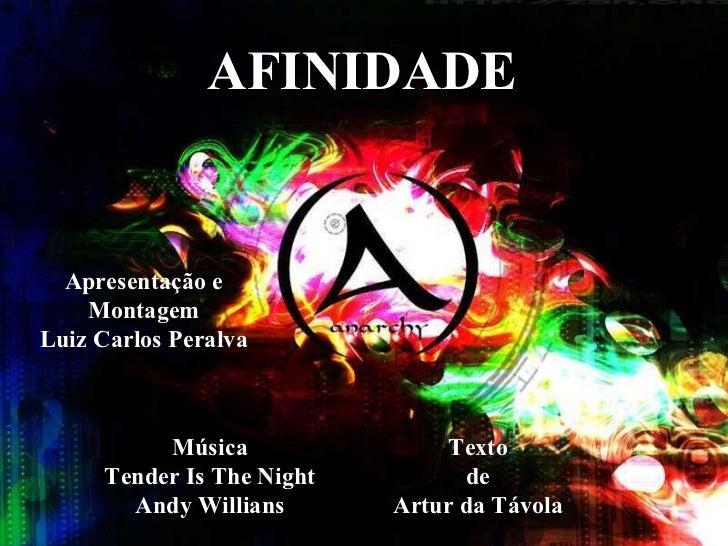 AFINIDADE Apresentação e Montagem Luiz Carlos Peralva Música Tender Is The Night Andy Willians Texto de Artur da Távola