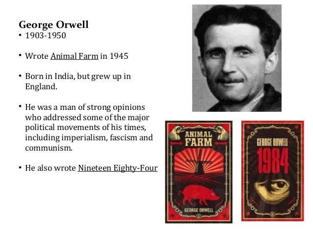 communism and socialism in george orwells animal Animal farm is not so much a criticism of socialism and communism as a critique of the corruption of socialist ideals in the soviet union although orwell was a lifelong socialist, he recognized that the totalitarian regime in stalinist russia was a perverse disfiguration of those ideals.