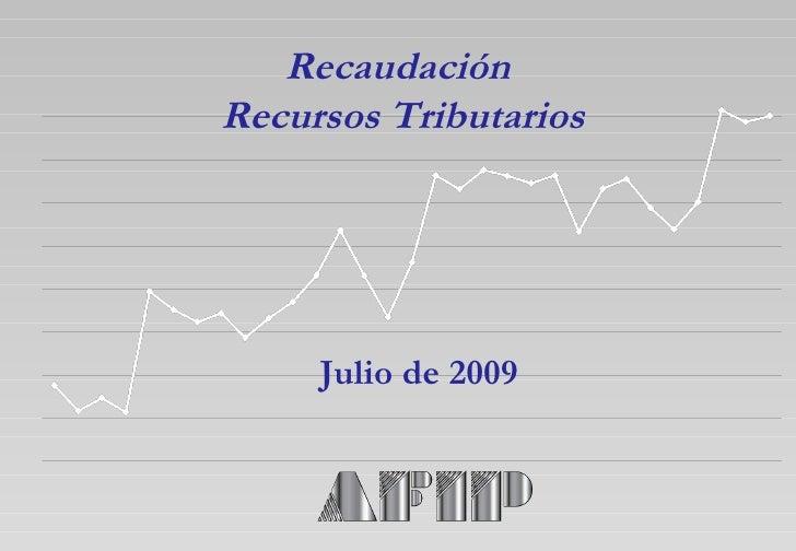 Recaudación  Recursos Tributarios Julio de 2009