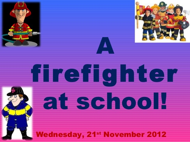 Afirefighter at school!Wednesday, 21st November 2012