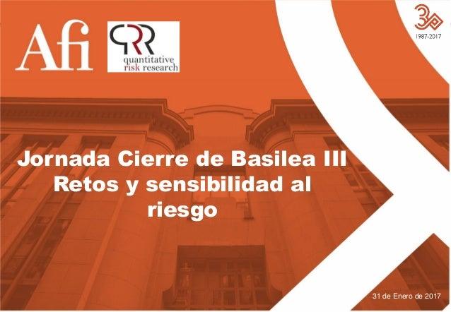 Escuela de Finanzas Jornada Cierre de Basilea III: Retos y sensibilidad al riesgo Jornada Cierre de Basilea III Retos y se...
