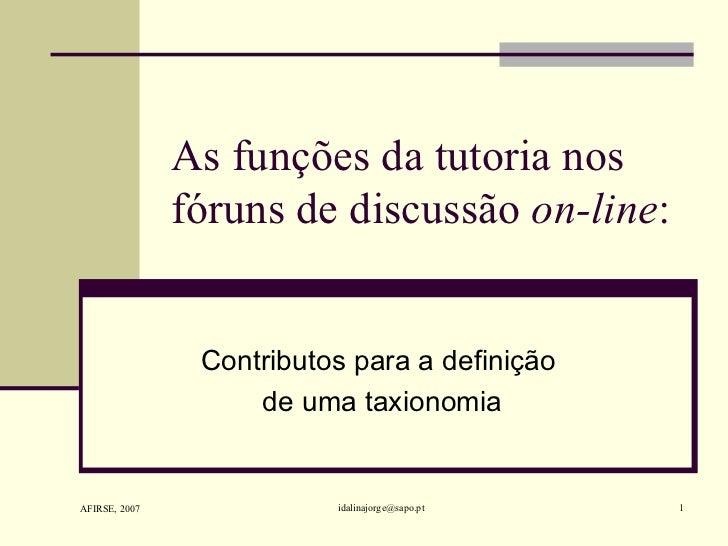 As funções da tutoria nos fóruns de discussão  on-line : Contributos para a definição  de uma taxionomia