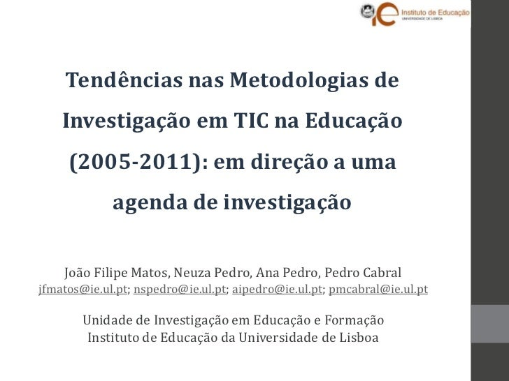 Tendências nas Metodologias de    Investigação em TIC na Educação     (2005-2011): em direção a uma             agenda de ...