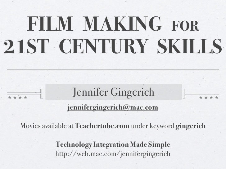 FILM MAKING FOR 21ST CENTURY SKILLS                   Jennifer Gingerich                 jennifergingerich@mac.com   Movie...