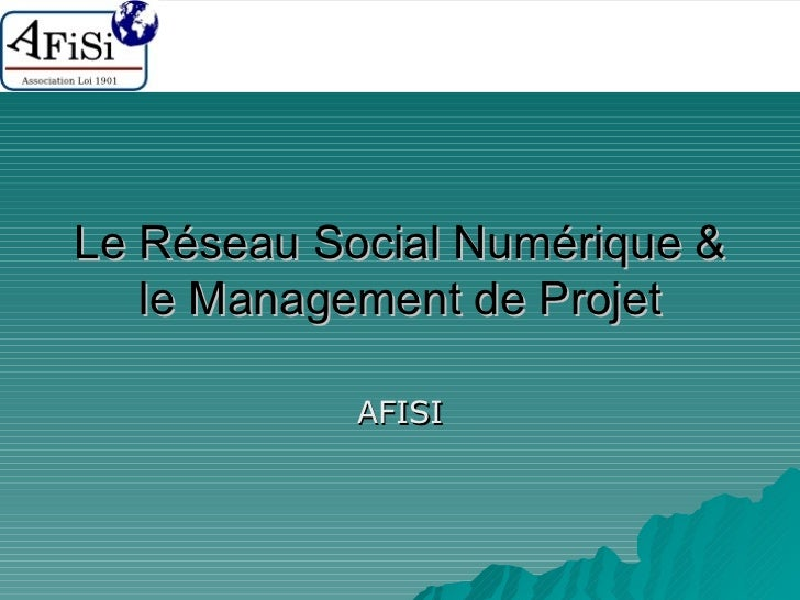 Le Réseau Social Numérique & le Management de Projet  AFISI