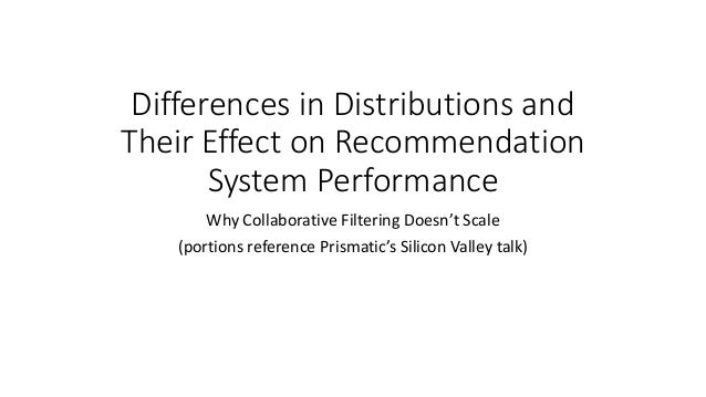 Differences in Distributions and Their Effect on Recommendation System Performance Why Collaborative Filtering Doesn't Sca...