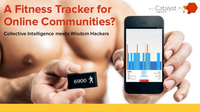 A Fitness Tracker for  Online Communities?  !  Collective Intelligence meets Wisdom Hackers